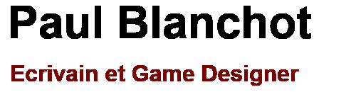 Paul Blanchot, écrivain et game designer